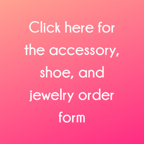 Click here for the accessory, shoe, and jewelry order form