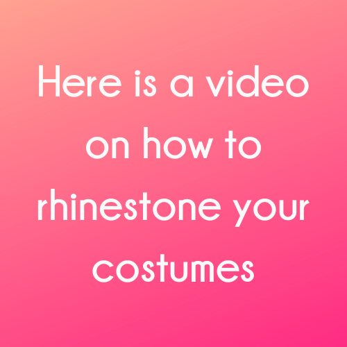 Here is a video on how to rhinestone your costumes